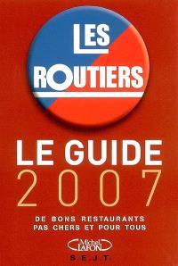 Les routiers : le guide 2007 : de bons restaurants pas chers et pour tous