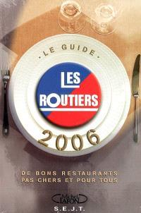 Les routiers, le guide 2006 : des bons restaurants pas chers et pour tous