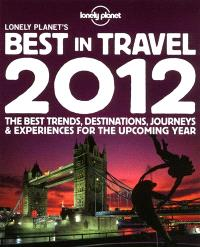 Lonely Planet's best in travel 2012 : the best trends, destinations, journeys & experiences for the upcoming year