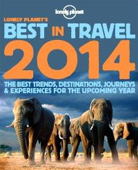 Lonely Planet's best in travel 2014 : the best trends, destinations, journeys & experiences for the upcoming year
