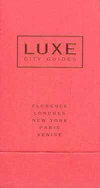 Luxe city guides : Florence, Londres, New York, Paris, Venise