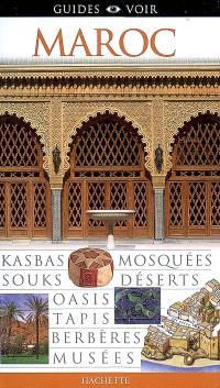 Maroc : kasbas, mosquées, souks, déserts, oasis, tapis, Berbères, musées