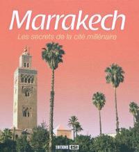 Marrakech : les secrets de la cité millénaire