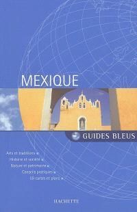 Mexique : arts et traditions, histoire et société, nature et patrimoine, conseils pratiques, 59 cartes et plans