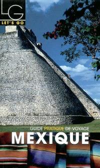 Mexique : guide pratique de voyage