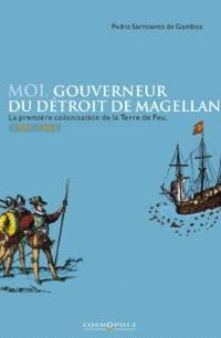 Moi, gouverneur du détroit de Magellan : la première colonisation de la Terre de Feu, 1581-1584