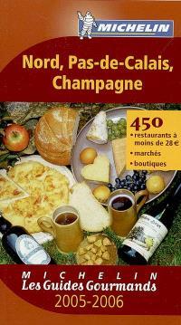 Nord, Pas-de-Calais, Champagne 2005-2006 : 450 restaurants à moins de 28 euros, marchés, boutiques