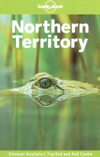 Northern Territory : discover Australia's top end and red centre