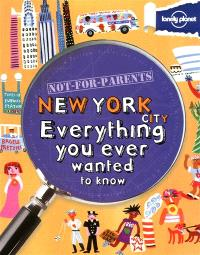 Not for parents New York city : everything you ever wanted to know