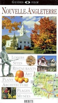 Nouvelle-Angleterre : loisirs, sites, restaurants, art, plans, architecture, plages, musées