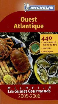 Ouest Atlantique 2005-2006 : 440 restaurants à moins de 28 euros, marchés, boutiques
