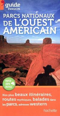 Parcs nationaux de l'Ouest américain : nos plus beaux itinéraires, routes mythiques, balades dans les parcs, adresses western