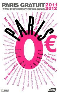 Paris 0 euro : Paris gratuit 2011-2012 : agenda des meilleurs événements gratuits
