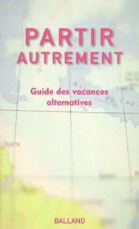 Partir autrement : guide des vacances alternatives