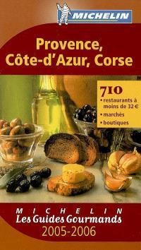 Provence, Côte d'Azur, Corse 2005-2006 : 710 restaurants à moins de 32 euros, marchés, boutiques