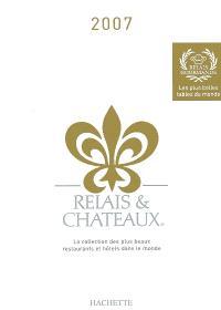Relais et châteaux 2007 : la collection des plus beaux restaurants et hôtels du monde