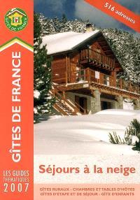 Séjours à la neige 2007 : gîtes ruraux, chambres et tables d'hôtes, gîtes d'étape et de séjour, gîte d'enfants