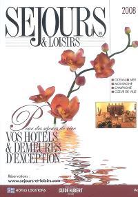 Séjours et loisirs 2008 : pour des séjours de rêve, vos hôtels & demeures d'exception