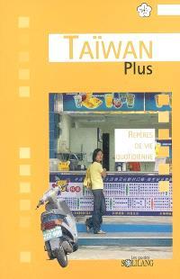 Taïwan plus : repères de vie quotidienne