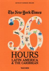 The New York Times, 36 hours : Latin America & the Caribbean