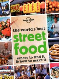 The world's best street food : where to find it & how to make it