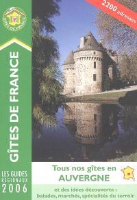Tous nos gîtes en Auvergne : 2200 adresses, édition 2006