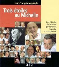 Trois étoiles au Michelin : une histoire de la haute gastronomie française et européenne