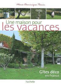 Une maison pour les vacances : gîtes déco en France : 140 gîtes de charme à prix sympas