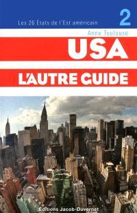 USA, l'autre guide. Volume 2, Le guide des Etats-Unis : côte Est