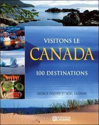 Visitons le Canada  : 100 destinations