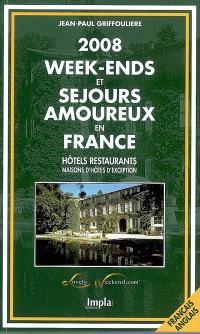 Week-ends et séjours amoureux en France 2008 : hôtels-restaurants, maisons d'hôtes d'exception