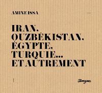 Iran, Ouzbékistan, Egypte, Turquie… et autrement