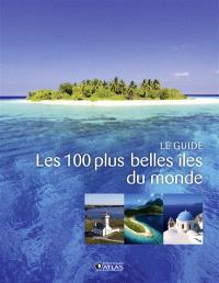 Les 100 plus belles îles du monde : le guide