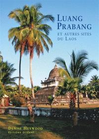Luang Prabang : et autres sites du Laos