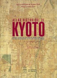Atlas historique de Kyôto : analyse spatiale des systèmes de mémoire d'une ville, de son architecture et de son paysage urbain