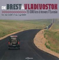 De Brest à Vladivostok : 15.000 km à travers l'Eurasie