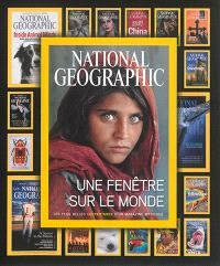 National geographic : une fenêtre sur le monde : les plus belles couvertures d'un magazine mythique