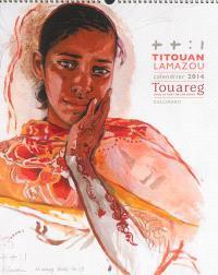 Titouan Lamazou, calendrier 2014 : Touareg, sous le vent de Tin Hinan