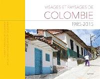 Visages et paysages de Colombie : 1985-2015 = Caras y paisajes de Colombia : 1985-2015 = Faces and landscapes of Colombia : 1985-2015