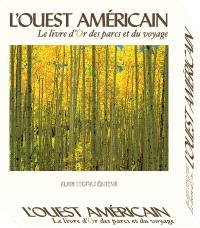 L'Ouest américain : le livre d'or des parcs et du voyage