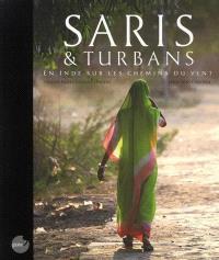 Saris & turbans : en Inde sur les chemins du vent