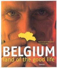 Belgium, land of the good life : tout ce que la Belgique peut vous offrir