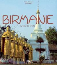 Birmanie : joyau de l'Asie