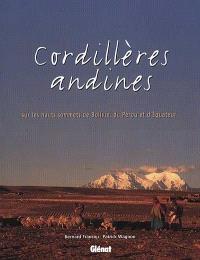 Cordillères andines : sur les hauts sommets de Bolivie, du Pérou et d'Equateur