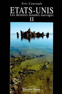 Etats-Unis : Les derniers mondes sauvages. Volume 2