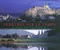 Fenêtres sur le temps : le pays de Neuchâtel