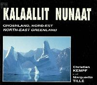 Kalaallit Nunaat : Groenland, nord-est : le plus grand parc national du monde = Kalaallit Nunaat : north-east Greenland : the largest national park of the world