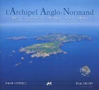L'archipel anglo-normand = The Channel islands : Jersey, Guernesey, Aurigny, Sercq, Herm, Ecréhou, Minquiers, Lihou, Brecqhou, Jethou, Burhou, Casquets
