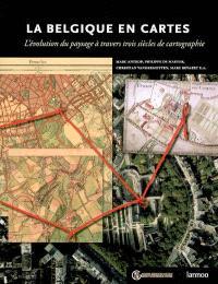 La Belgique en cartes : l'évolution du paysage à travers trois siècles de cartographie