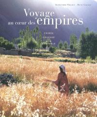 Voyage au coeur des empires : Crimée, Caucase, Asie centrale